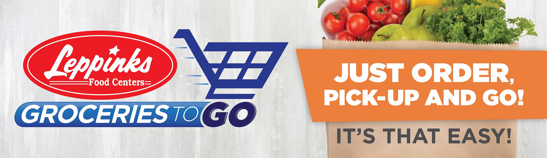Leppinks Food Centers Groceries To Go. Just order, pick-up and go. It's that easy!